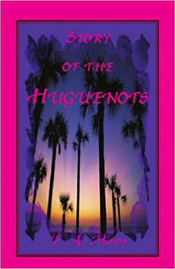 Story of the Huguenots: A Sixteenth Century Narrative Wherein The French, Spaniards and Indians Were The Actors