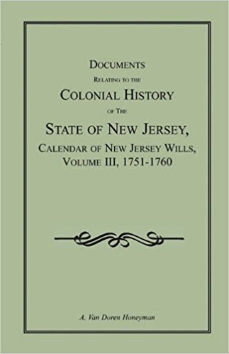 Documents Relating to the Colonial History of the State of New Jersey Calendar of New Jersey Wills, Volume III, 1751-1760