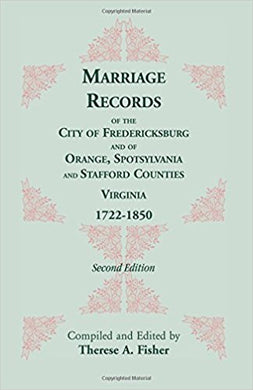 Marriage Records of the City of Fredericksburg, and of Orange, Spotsylvania, and Stafford Counties, Virginia, 1722-1850