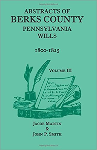 Abstracts of Berks County, Pennsylvania Wills, 1800-1825