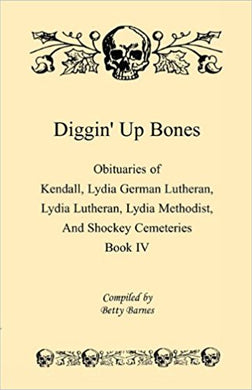 Diggin' Up Bones, Book IV: Obituaries of Kendall Lydia German Lutheran, Lydia Lutheran, Lydia Methodist, and Shockey Cemeteries -Located in Grant, Hamilton and Wichita County, Kansas