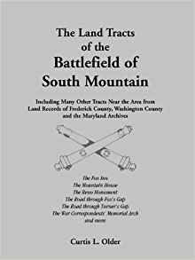 The Land Tracts of the Battlefield of South Mountain: Including Many Other Tracts near the Area from Land Records of Frederick County, Washington County and the Maryland Archives