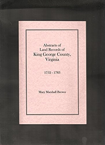 Abstracts of Land Records of King George County, Virginia, 1752-1783