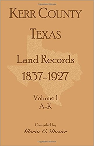 Kerr County, Texas Land Records, 1837-1927, Volume 1, A-K