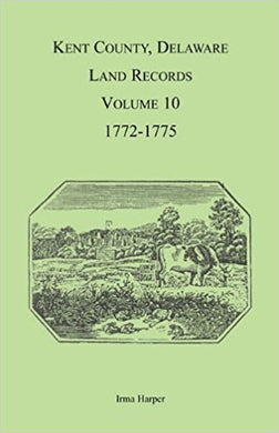 Kent County, Delaware Land Records, Volume 10: 1772-1775