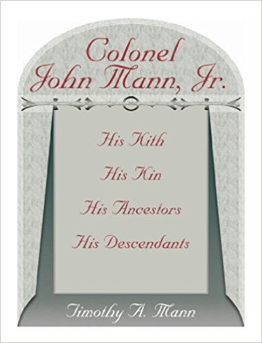 Colonel John Mann, Jr., His Kith, His Kin, His Ancestors, His Descendants, Revised Edition