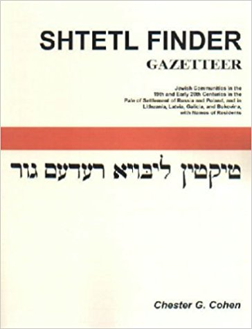 Shtetl Finder Gazetteer: Jewish Communities in the 19th and Early 20th Centuries in the Pale of Settlement of Russia and Poland, and in Lithuania, Latvia, Galicia, and Bukovina, with Names of Residents
