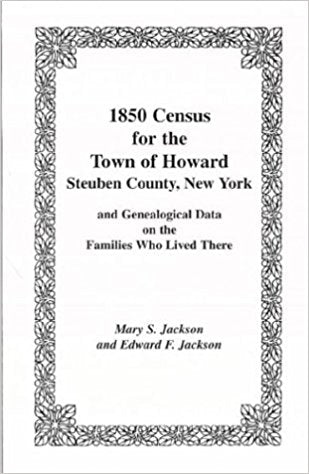 1850 Census for the Town of Howard, Steuben County, New York, and Genealogical Data on the Families Who Lived There