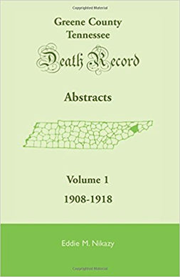 Greene County, Tennessee, Death Record Abstracts, Volume 1: 1908-1918