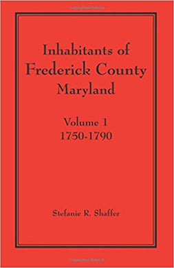 Inhabitants of Frederick County, Maryland, Volume 1: 1750-1790