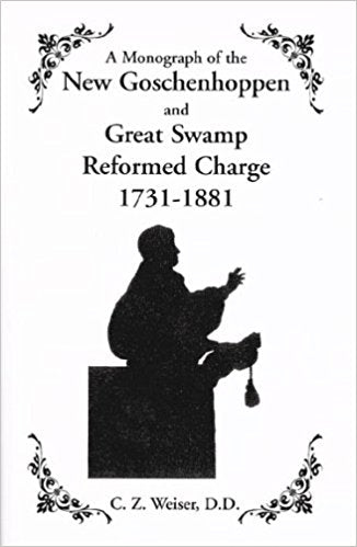 A Monograph of the New Goschenhoppen and Great Swamp Reformed Charge, 1731-1881