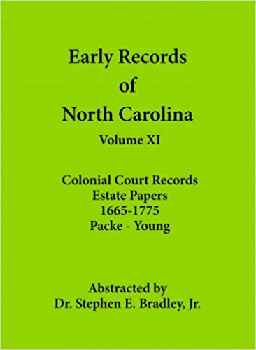 Early Records of North Carolina :  Volume XI: Colonial Court Records - Estates Papers 1665-1775: Packe-Young