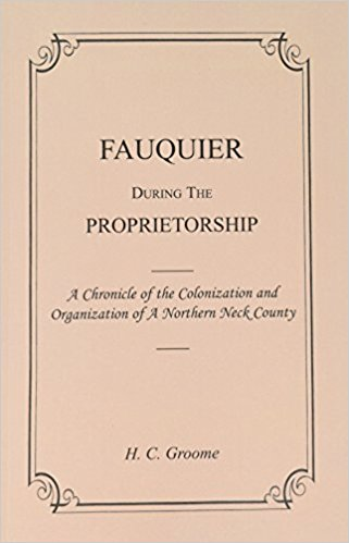 Fauquier During The Proprietorship, A Chronicle of the Colonization and Organization of a Northern Neck County [Virginia]