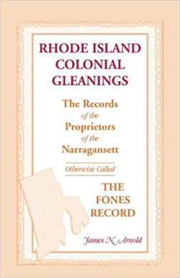 Rhode Island Colonial Gleanings: The Records of the Proprietors of the Narragansett, Otherwise Called The Fones Record. Rhode Island Colonial Gleanings