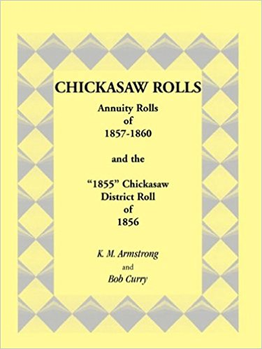 "Chickasaw Rolls: Annuity Rolls of 1857-1860 and the ""1855"" Chickasaw District Roll of 1856"