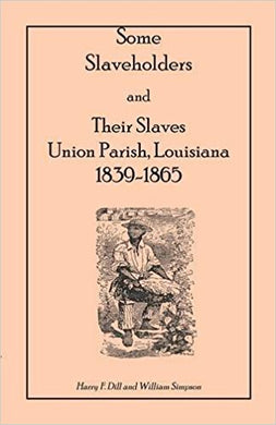 Some Slaveholders and Their Slaves, Union Parish, Louisiana, 1839-1865