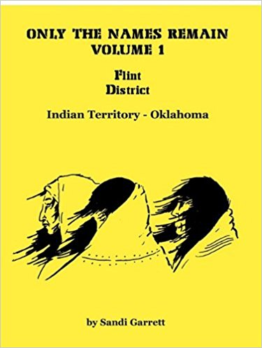 Only The Names Remain, Volume 1: Flint District, Indian Territory-Oklahoma