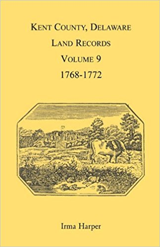 Kent County, Delaware Land Records, Volume 9: 1768-1772