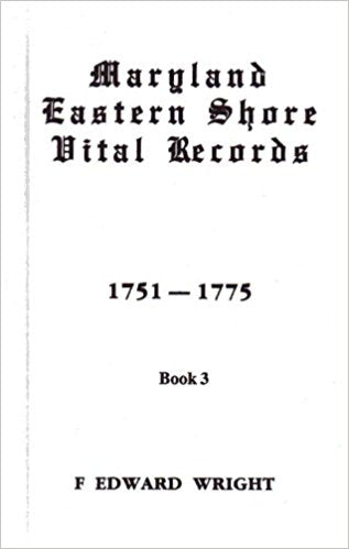 Maryland Eastern Shore Vital Records, Book 3: 1751-1775