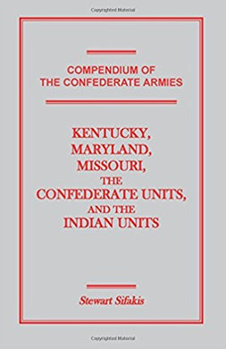 Compendium of the Confederate Armies: Kentucky, Maryland, Missouri, the Confederate Units and the Indian Units