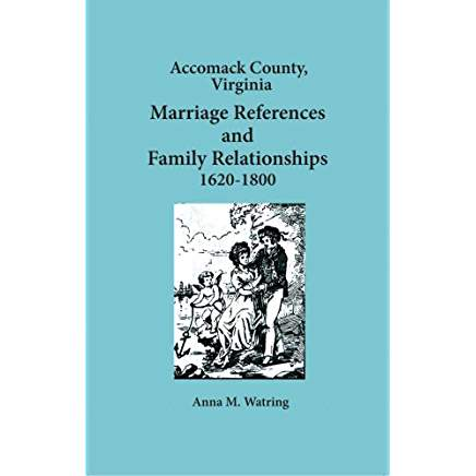 Accomack County, Virginia Marriage References and Family Relationships, 1620-1800