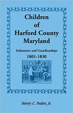 Children of Harford County, Maryland: Indentures and Guardianships, 1801-1830, 1801-1830