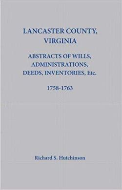 Lancaster County, Virginia: Abstracts of Wills, Administrations, Deeds, Inventories, Etc.: Book #16, 1758 - 1763