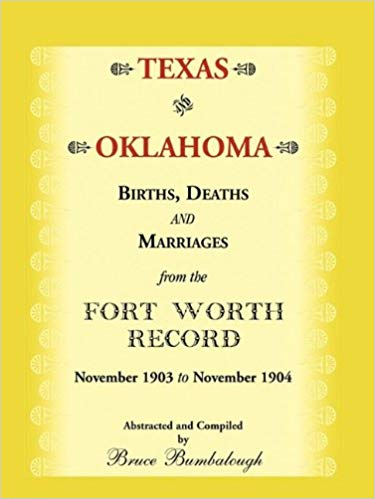 Texas and Oklahoma Births, Deaths and Marriages from the Fort Worth Record: November, 1903 to November 1904
