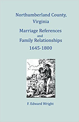 Northumberland County, Virginia Marriage References and Family Relationships, 1645-1800