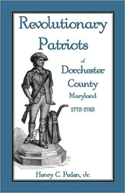 Revolutionary Patriots of Dorchester County, Maryland, 1775-1783