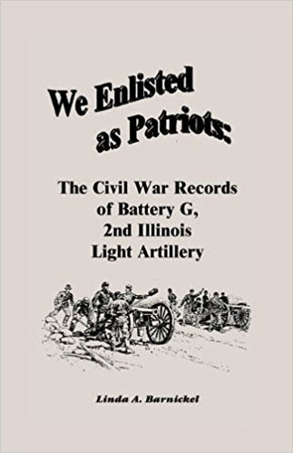 We Enlisted As Patriots: The Civil War Records of Battery G, Second Illinois Light Artillery