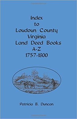 Index to Loudoun County, Virginia Land Deed Books, A-Z 1757-1800