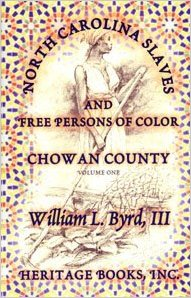 North Carolina Slaves and Free Persons of Color: Chowan County, Volume One