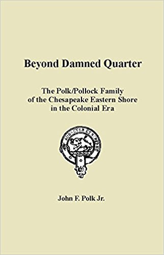 Beyond Damned Quarter: The Polk/Pollock Family of the Chesapeake Eastern Shore in the Colonial Era