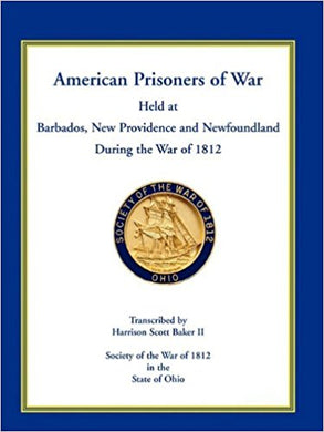 American Prisoners of War Held at Barbados, Newfoundland and New Providence During the War of 1812