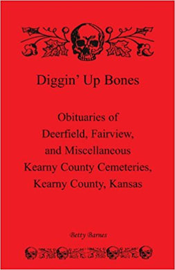 Diggin' Up Bones: Obituaries of Deerfield, Fairview, and Miscellaneous Kearny County Cemeteries, Kearny County, Kansas