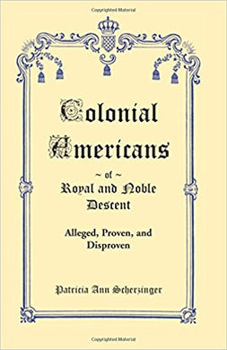 Colonial Americans of Royal & Noble Descent: Alleged, Proven, and Disproven