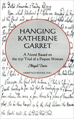 Hanging Katherine Garrett: A Novel based on the 1737 Trial of a Pequot Woman