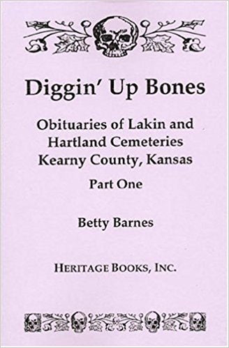 Diggin' Up Bones, Part I and II: Obituaries of Lakin and Hartland Cemeteries, Kearny County, Kansas