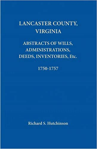 Lancaster County, Virginia: Abstracts of Wills, Administrations, Deeds, Inventories, Etc.: Book #15, part 1, 1750 - 1757