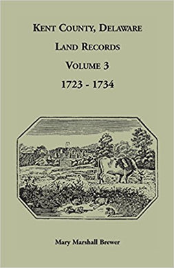 Kent County, Delaware Land Records, Volume 3: 1723-1734