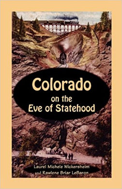 Colorado on the Eve of Statehood: An Edited Business Directory of the Pioneers who Built the Centennial State