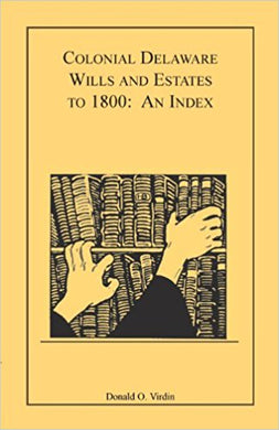 Colonial Delaware Wills and Estates to 1800: An Index