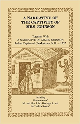 A Narrative of the Captivity of Mrs. Johnson, Together with A Narrative of James Johnson: Indian Captive of Charlestown, New Hampshire