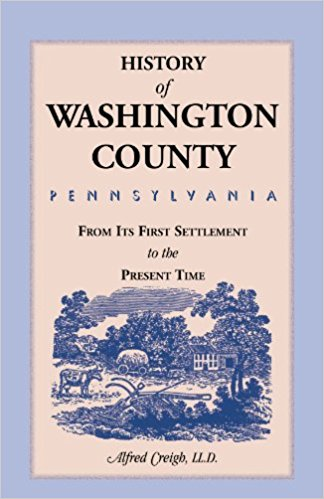 History of Washington County, [Pennsylvania]: From its first Settlement to the Present Time