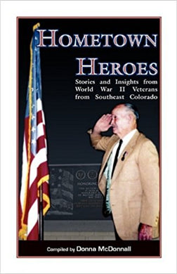 Hometown Heroes: Stories and Insights from World War II Veterans from Southeast Colorado