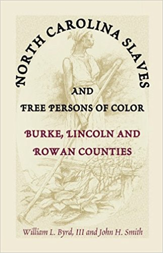 North Carolina Slaves and Free Persons of Color: Burke, Lincoln, and Rowan Counties
