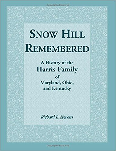 Snow Hill Remembered: A History of the Harris Family of Maryland, Ohio, and Kentucky