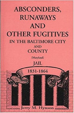 Absconders, Runaways and Other Fugitives in the Baltimore City and County Jail