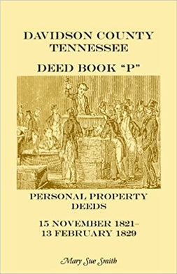 Davidson County Tennessee Deed Book P: Personal Property Deeds, 15 Nov. 1821-13 Feb. 1829